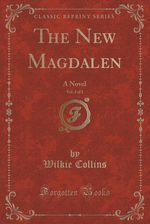 The New Magdalen, Vol. 2 of 2: A Novel (Classic Reprint) by Wilkie Collins